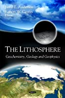 The Lithosphere: Geochemistry, Geology and Geophysics