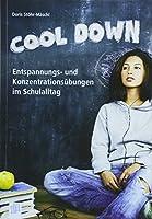 Cool down!: Entspannungs- und Konzentrationsuebungen im Schulalltag