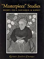 Masterpiece Studies: Manet, Zola, Van Gogh, & Monet