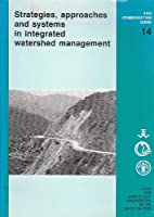 Strategies, Approaches and Systems in Integrated Watershed Management/F2910 (Fao Conservation Guide)