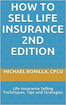 How to Sell Life Insurance 2nd edition: Life Insurance Selling Techniques, Tips and Strategies by [Bonilla, Michael]