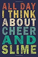 All Day I Think About Cheer And Slime: Funny Vintage Cheer Coaches, Cheerleading Instructors Journal Gift