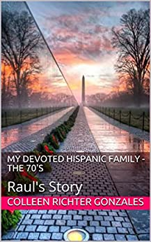 My Devoted Hispanic Family - The 70's: Raul's Story (My Hispanic Family Book 2) by [Gonzales, Colleen Richter]