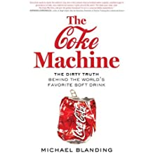 The Coke Machine: The Dirty Truth Behind the World's Favourite Soft Drink