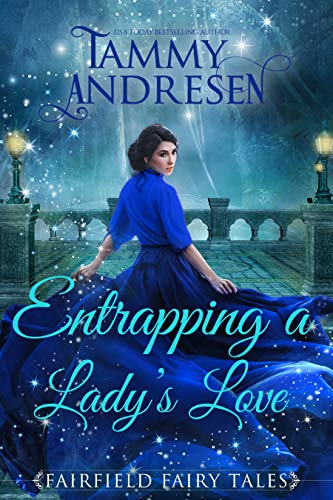 Download Entrapping a Lady's Love: A Regency Fairy Tale (Fairfield Fairy Tales Book 3) (English Edition) B079S4TRR2