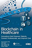 Blockchain in Healthcare: Innovations that Empower Patients, Connect Professionals and Improve Care (HIMSS Book Series)