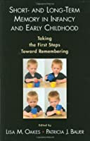 Short- And Long-Term Memory in Infancy and Early Childhood: Taking the First Steps Toward Remembering