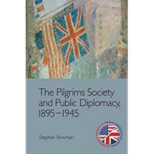 The Pilgrims Society and Public Diplomacy, 1895-1945 (Edinburgh Studies in Anglo-american Relations)