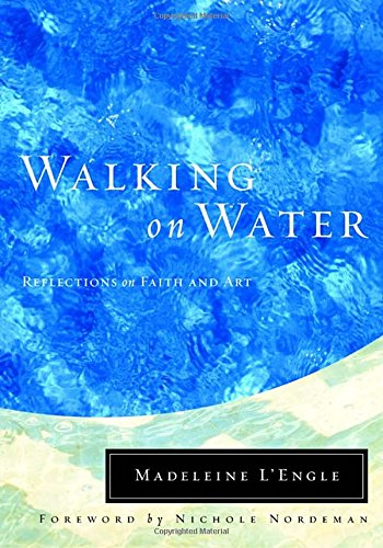 Download Walking on Water: Reflections on Faith and Art (Wheaton Literary Series) 087788918X