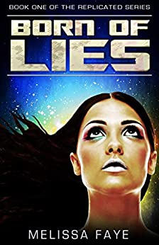 Born of Lies: Book 1 of the Replicated Trilogy by [Faye, Melissa]