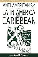 Anti-americanism in Latin America and the Caribbean (Explorations in Culture and International History)
