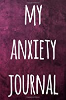 My Anxiety Journal: The perfect way to record how you are feeling and hopefully help you improve - ideal gift for anyone who suffers from anxiety or depression!
