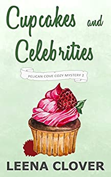 Cupcakes and Celebrities: A Cozy Murder Mystery (Pelican Cove Cozy Mystery Series Book 2) by [Clover, Leena]