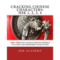 Cracking Chinese Characters Hsk: 1,000+ Frequent Characters Deciphered to Learn and Remember Them Faster