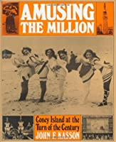 Amusing the Million: Coney Island at the Turn of the Century (American Century) by John F. Kasson(1978-08-01)