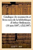 Catalogue Des Manuscrits Et Livres Rares de la Bibliothèque d'Arthur Broelemann. 10 Juin 1897. (Generalites)