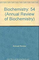 Annual Review of Biochemistry: 1985