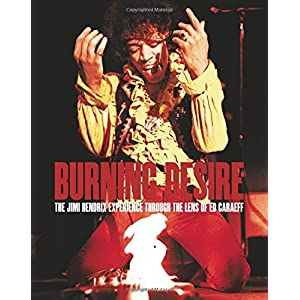 Burning Desire: The Jimi Hendrix Experience Through the Lens of Ed Caraeff