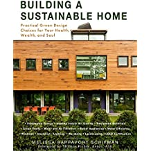 Building a Sustainable Home: Practical Green Design Choices for Your Health, Wealth, and Soul