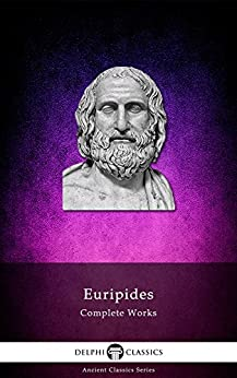 Delphi Complete Works of Euripides (Illustrated) by [Euripides]