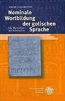 Nominale Wortbildung Der Gotischen Sprache: Die Derivation Der Substantive (Indogermanische Bibliothek. 3. Reihe: Untersuchungen)