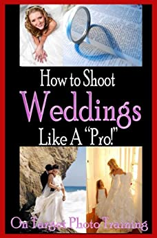 How To Shoot Weddings Like A Pro! (On Target Photo Training Book 21) by [Eitreim, Dan]