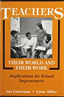 Teachers, Their World and Their Work: Implications for School Improvement