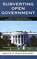 Subverting Open Government: White House Materials And Executive Branch Politics