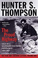 Proud Highway: Saga of a Desperate Southern Gentleman, 1955-1967 (The Fear and Loathing Letters)