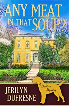 [Dufresne, Jerilyn]のAny Meat In That Soup? (Sam Darling Mystery Book 2) (English Edition)