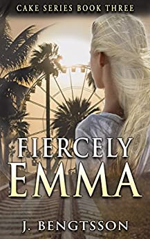 Fiercely Emma: Cake Series Book Three by [Bengtsson, J.]