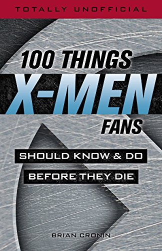 100 Things X-Men Fans Should Know & Do Before They Die (100 Things...Fans Should Know)