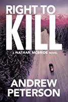 Right to Kill (The Nathan McBride Series) by Andrew Peterson(2016-11-01)
