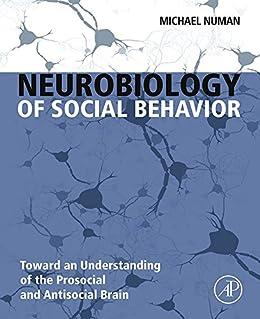 [Numan, Michael]のNeurobiology of Social Behavior: Toward an Understanding of the Prosocial and Antisocial Brain (English Edition)