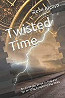 Twisted Time: An Example Work in Process for Writing Academy Students