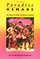 Paradise Remade: The Politics of Culture and History in Hawaii