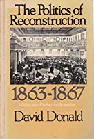 The Politics of Reconstruction, 1863-1867