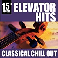 Elevator Hits 15th Floor: Classical Chill Out【CD】 [並行輸入品]