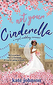 Not Your Cinderella: a Royal Wedding Romance (Royal Weddings Book 1) by [Johnson, Kate]