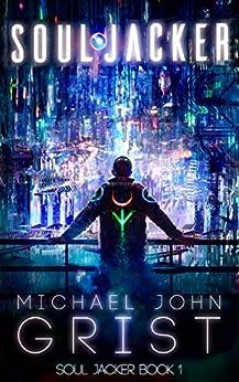 Soul Jacker: A Science Fiction Thriller (Soul Jacker Book 1) by [Grist, Michael John]