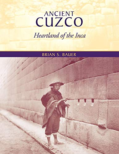 Download Ancient Cuzco: Heartland of the Inca (Joe R. and Teresa Lozano Long Series in Latin American and Latino Art and cUlture) 0292702795
