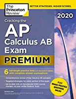 Cracking the AP Calculus AB Exam 2020, Premium Edition: 6 Practice Tests + Complete Content Review (College Test Preparation)