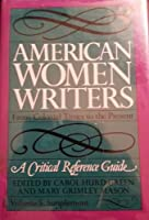 American Women Writers: A Critical Reference Guide from Colonial Times to the Present