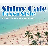 SHINY CAFE -BOSSA STYLE-