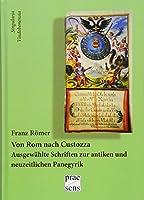 Von Rom nach Custozza: Ausgewaehlte Schriften zur antiken und neuzeitlichen Panegyrik