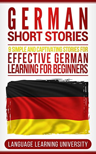 German Short Stories: 9 Simple and Captivating Stories for Effective German Learning for Beginners (English Edition)