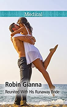 Mills & Boon : Reunited With His Runaway Bride by [Gianna, Robin]