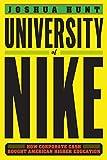 ナイキ University of Nike: How Corporate Cash Bought American Higher Education
