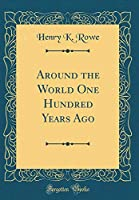 Around the World One Hundred Years Ago (Classic Reprint)