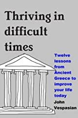 Thriving in Difficult Times: Twelve Lessons from Ancient Greece to Improve Your Life Today ペーパーバック
